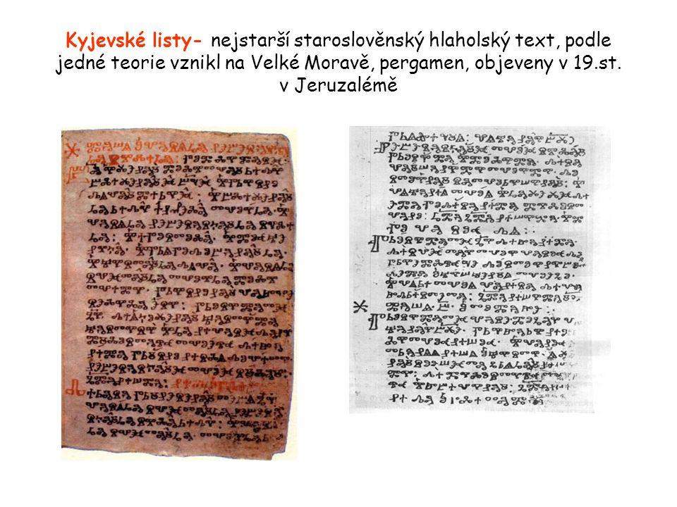Kyjevské listy- nejstarší staroslověnský hlaholský text, podle jedné teorie vznikl na Velké Moravě, pergamen, objeveny v 19.st.
