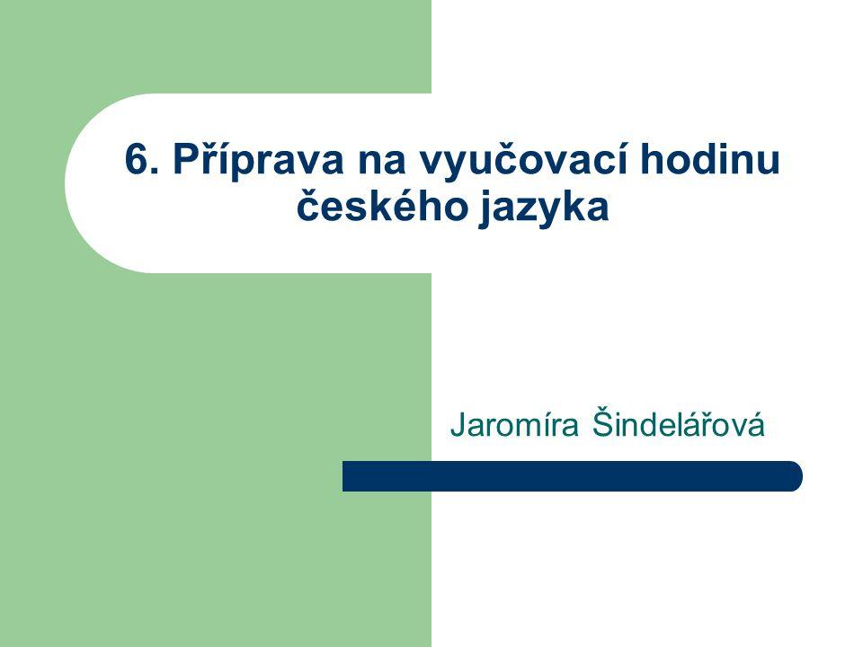 6. Příprava na vyučovací hodinu českého jazyka