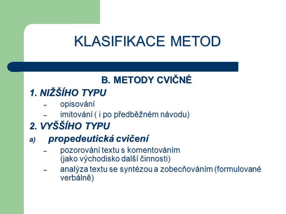 KLASIFIKACE METOD B. METODY CVIČNÉ 1. NIŽŠÍHO TYPU 2. VYŠŠÍHO TYPU