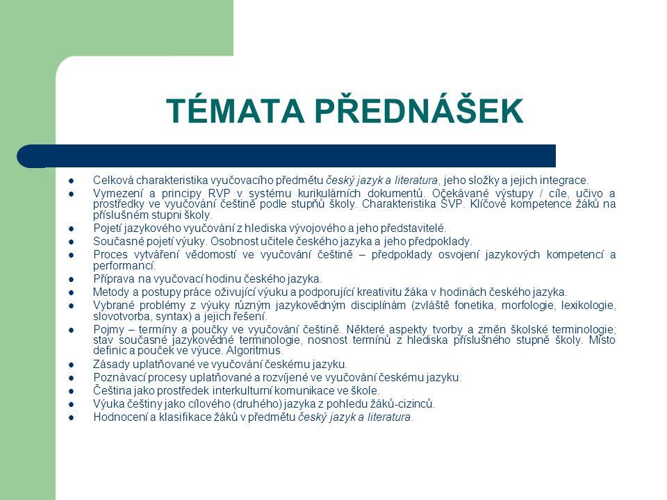 TÉMATA PŘEDNÁŠEK Celková charakteristika vyučovacího předmětu český jazyk a literatura, jeho složky a jejich integrace.