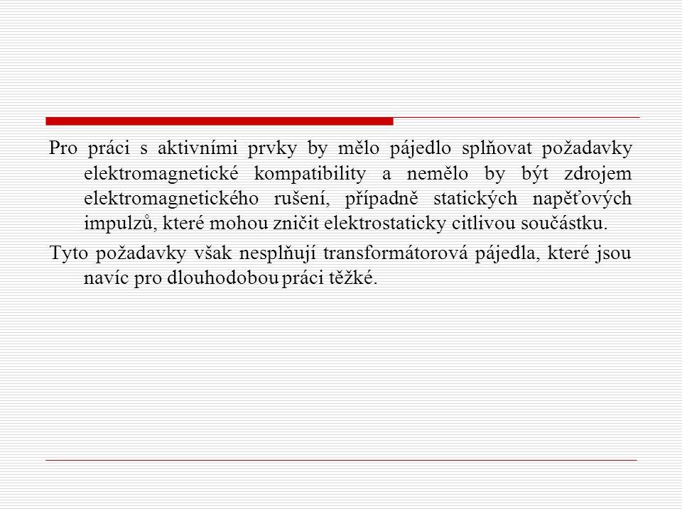 Pro práci s aktivními prvky by mělo pájedlo splňovat požadavky elektromagnetické kompatibility a nemělo by být zdrojem elektromagnetického rušení, případně statických napěťových impulzů, které mohou zničit elektrostaticky citlivou součástku.
