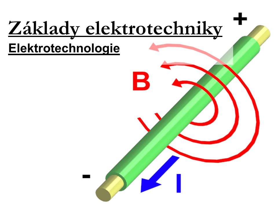 Základy elektrotechniky Elektrotechnologie