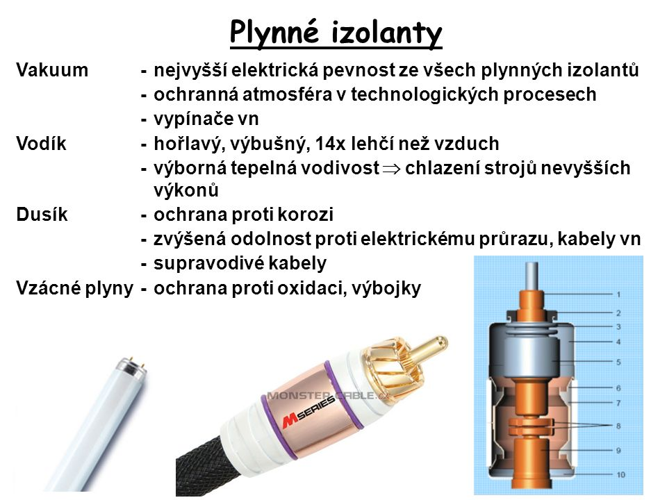 Plynné izolanty Vakuum - nejvyšší elektrická pevnost ze všech plynných izolantů. - ochranná atmosféra v technologických procesech.
