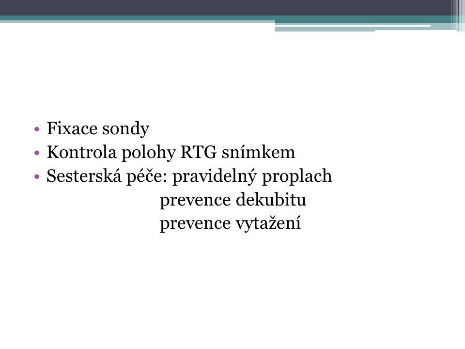 Fixace sondy Kontrola polohy RTG snímkem. Sesterská péče: pravidelný proplach. prevence dekubitu.