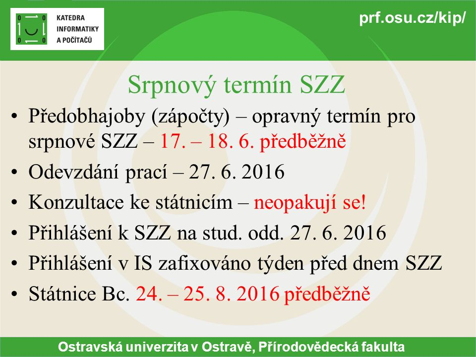 Srpnový termín SZZ Předobhajoby (zápočty) – opravný termín pro srpnové SZZ – 17. – 18. 6. předběžně.