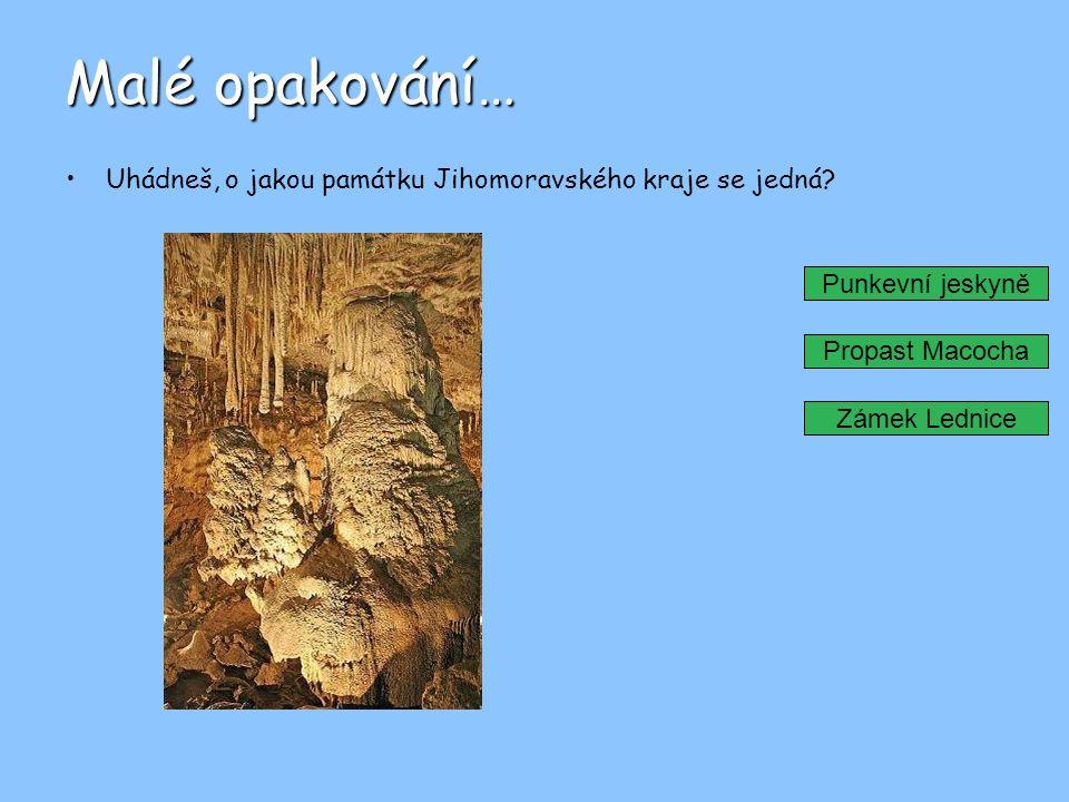 Malé opakování… Uhádneš, o jakou památku Jihomoravského kraje se jedná Punkevní jeskyně. Propast Macocha.