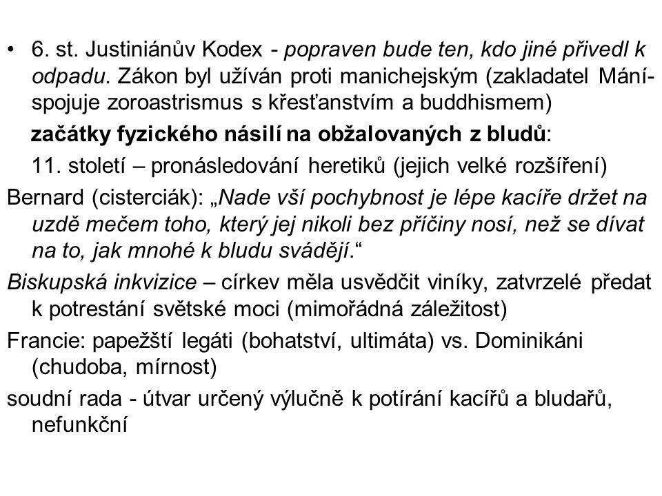 6. st. Justiniánův Kodex - popraven bude ten, kdo jiné přivedl k odpadu. Zákon byl užíván proti manichejským (zakladatel Mání- spojuje zoroastrismus s křesťanstvím a buddhismem)