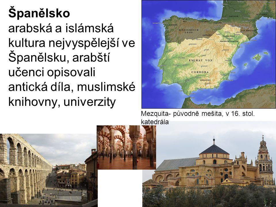 Španělsko arabská a islámská kultura nejvyspělejší ve Španělsku, arabští učenci opisovali antická díla, muslimské knihovny, univerzity