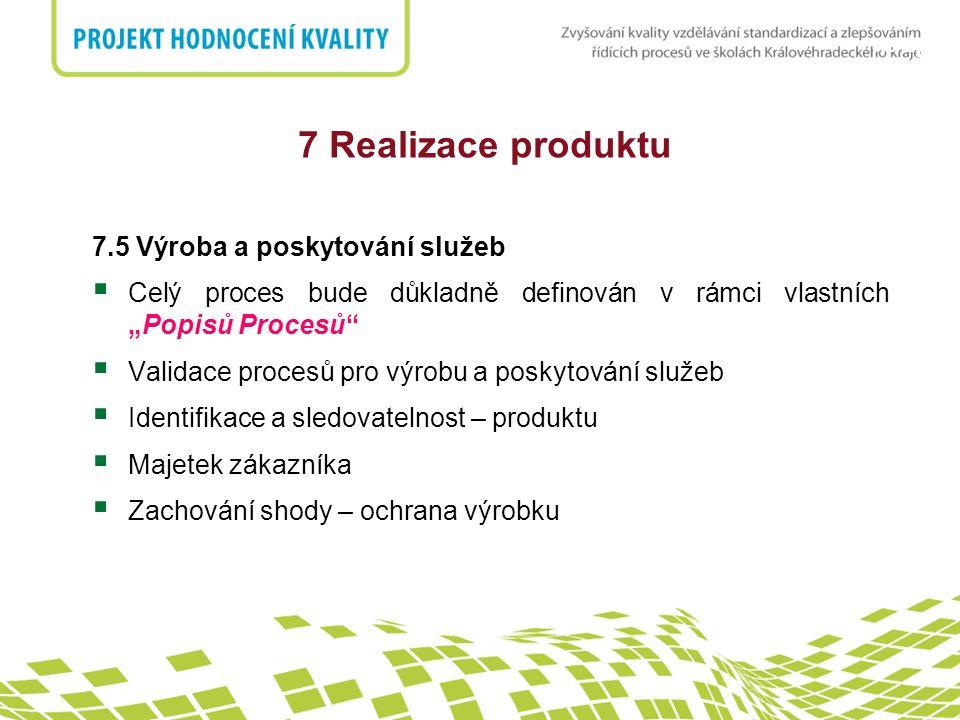7 Realizace produktu 7.5 Výroba a poskytování služeb