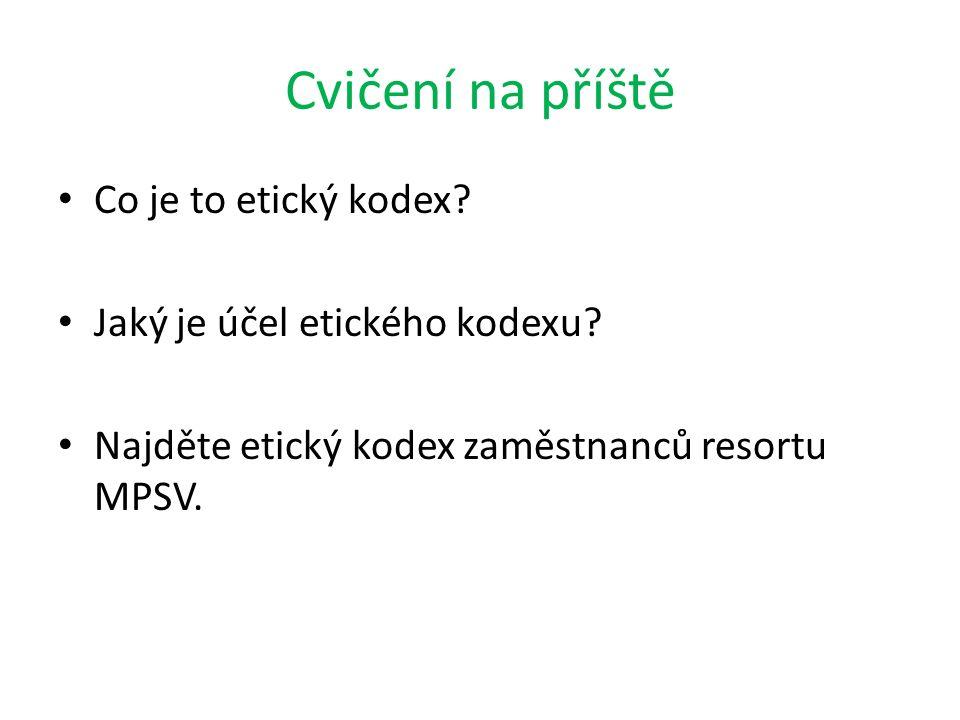 Cvičení na příště Co je to etický kodex Jaký je účel etického kodexu