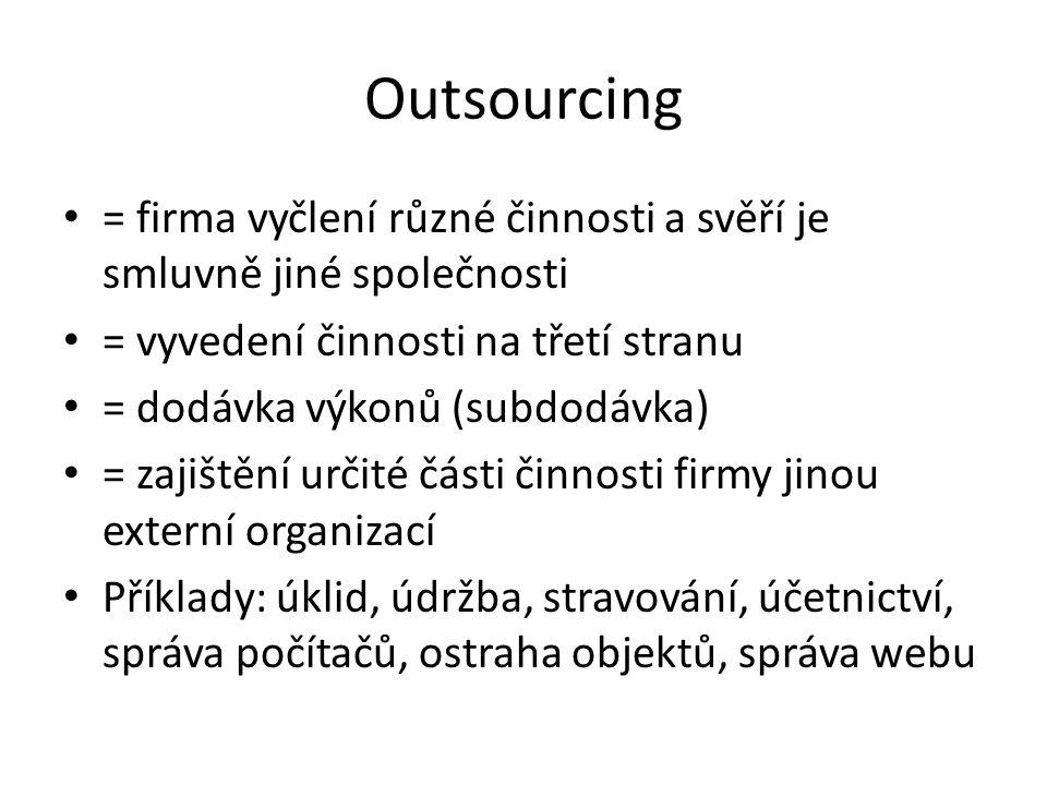 Outsourcing = firma vyčlení různé činnosti a svěří je smluvně jiné společnosti. = vyvedení činnosti na třetí stranu.