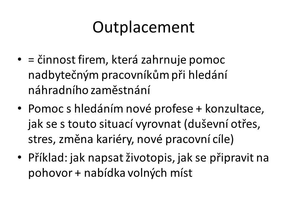Outplacement = činnost firem, která zahrnuje pomoc nadbytečným pracovníkům při hledání náhradního zaměstnání.