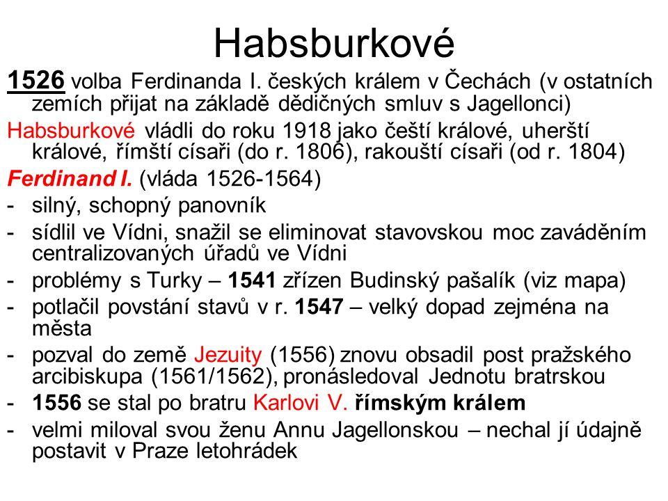 Habsburkové 1526 volba Ferdinanda I. českých králem v Čechách (v ostatních zemích přijat na základě dědičných smluv s Jagellonci)