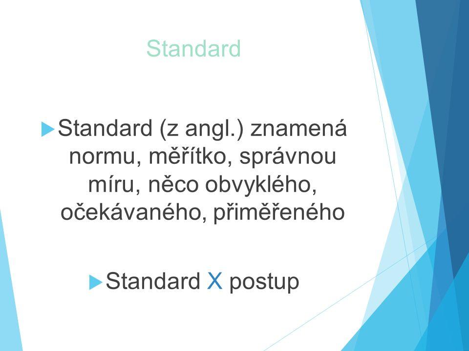 Standard Standard (z angl.) znamená normu, měřítko, správnou míru, něco obvyklého, očekávaného, přiměřeného.