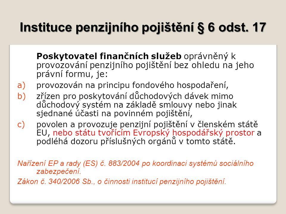 Instituce penzijního pojištění § 6 odst. 17