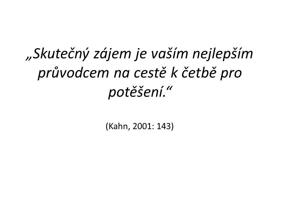 """""""Skutečný zájem je vaším nejlepším průvodcem na cestě k četbě pro potěšení. (Kahn, 2001: 143)"""