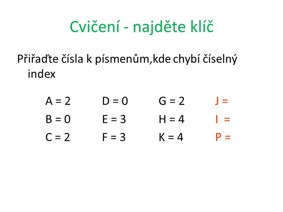 Cvičení - najděte klíč Přiřaďte čísla k písmenům,kde chybí číselný index. A = 2 D = 0 G = 2 J =