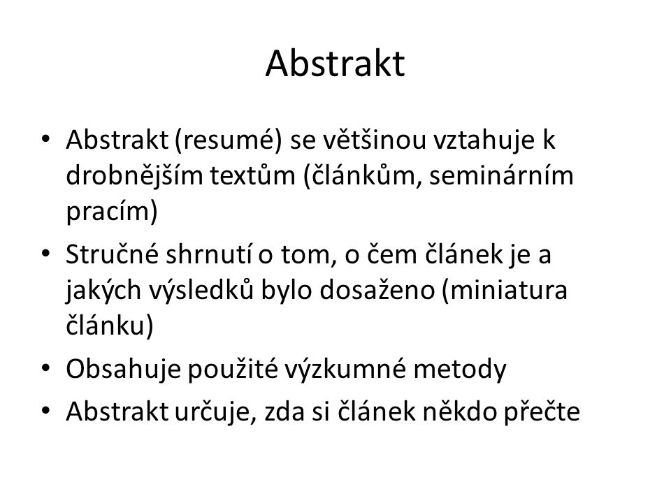 Abstrakt Abstrakt (resumé) se většinou vztahuje k drobnějším textům (článkům, seminárním pracím)