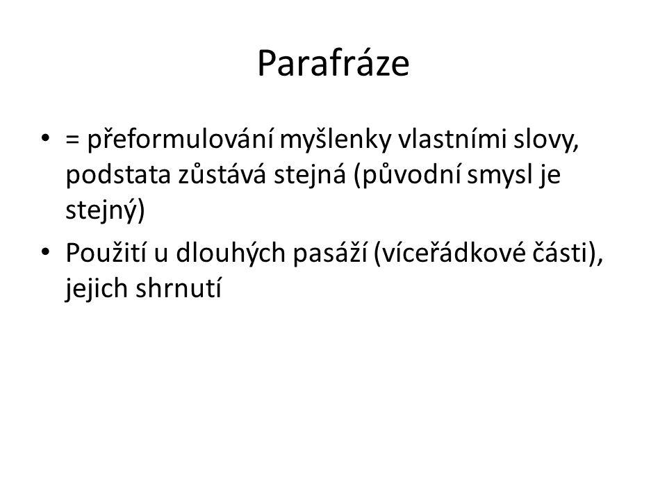 Parafráze = přeformulování myšlenky vlastními slovy, podstata zůstává stejná (původní smysl je stejný)