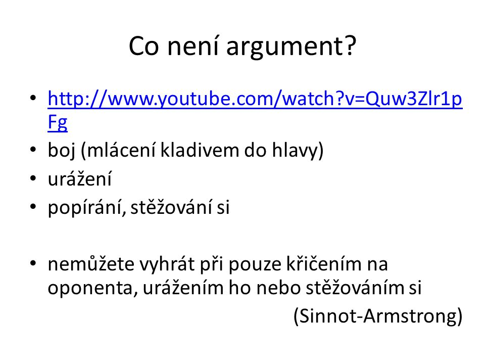 Co není argument http://www.youtube.com/watch v=Quw3Zlr1pFg
