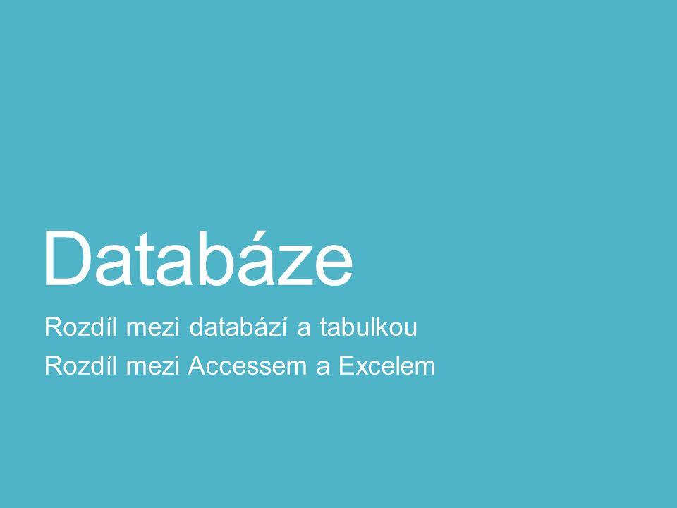 Rozdíl mezi databází a tabulkou Rozdíl mezi Accessem a Excelem