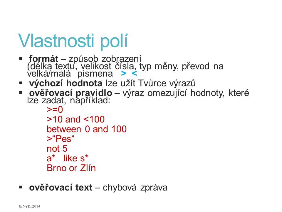 Vlastnosti polí formát – způsob zobrazení (délka textu, velikost čísla, typ měny, převod na velká/malá písmena > <