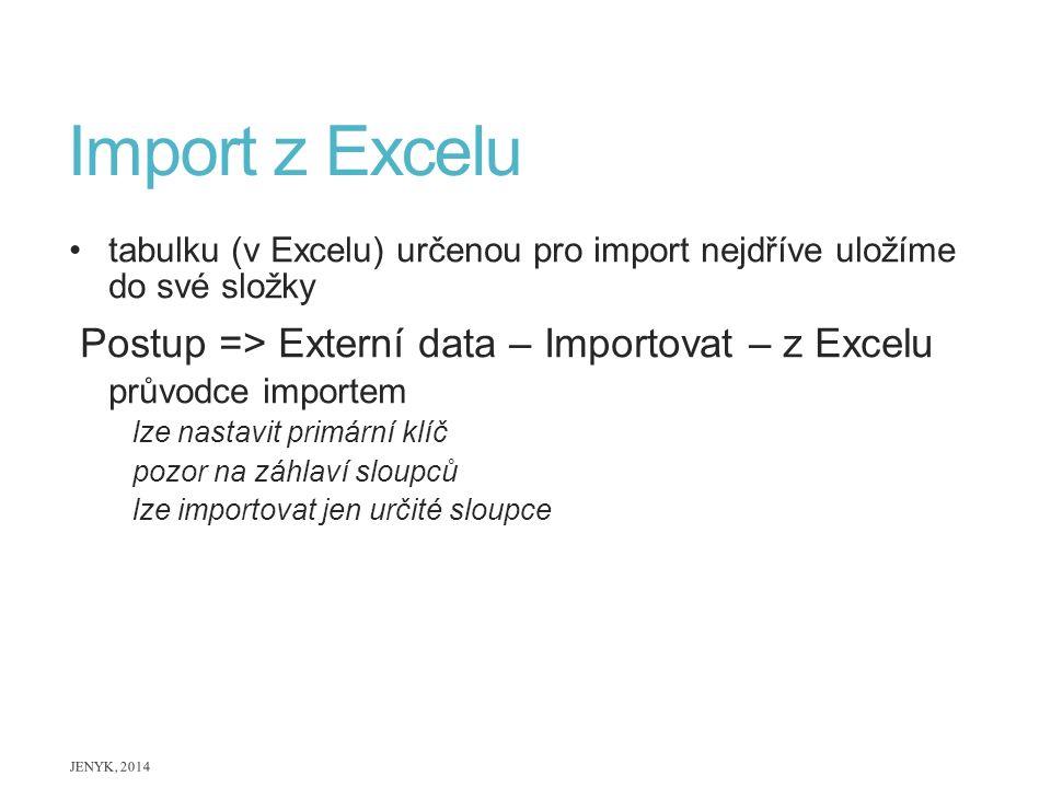 Import z Excelu Postup => Externí data – Importovat – z Excelu