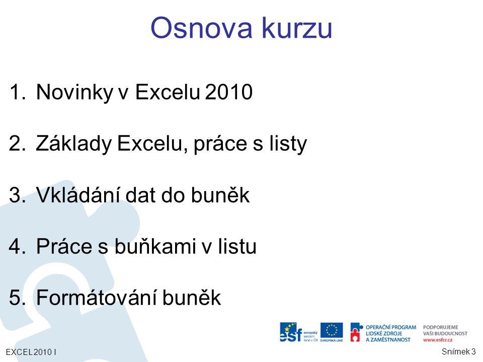 Osnova kurzu Novinky v Excelu 2010 Základy Excelu, práce s listy