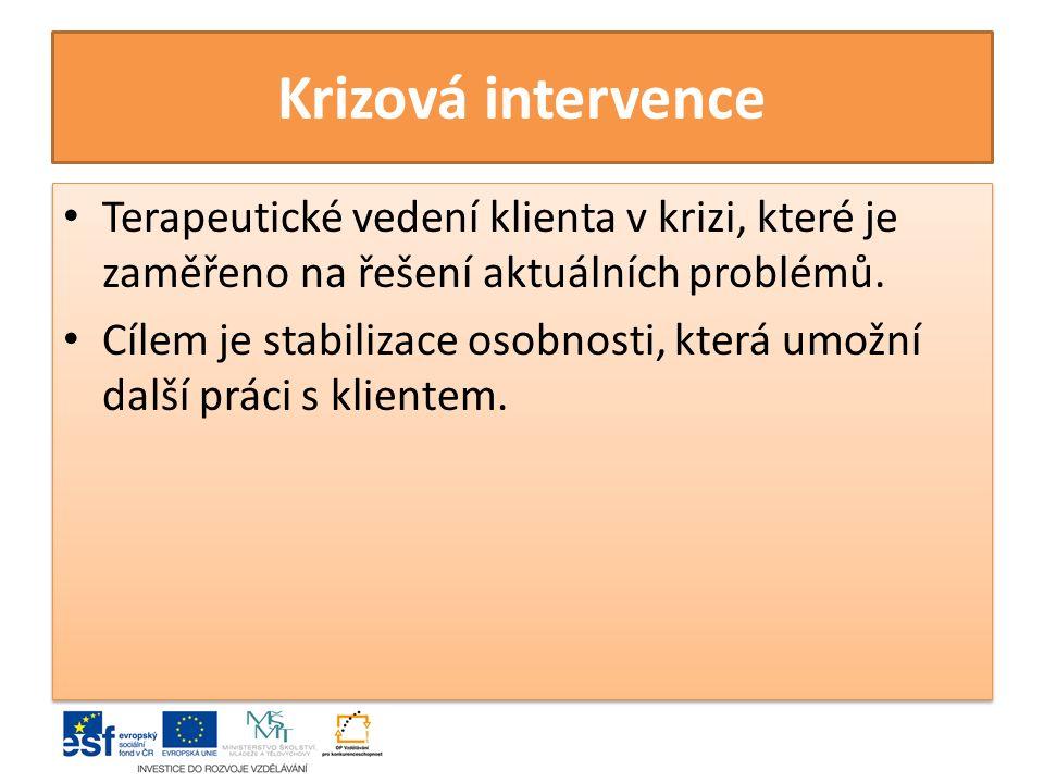 Krizová intervence Terapeutické vedení klienta v krizi, které je zaměřeno na řešení aktuálních problémů.