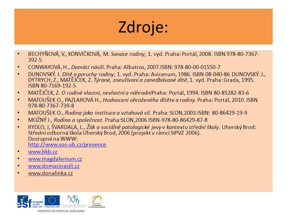 Zdroje: BECHYŇOVÁ, V., KONVIČKOVÁ, M. Sanace rodiny, 1. vyd. Praha: Portál, 2008. ISBN 978-80-7367-392-5.