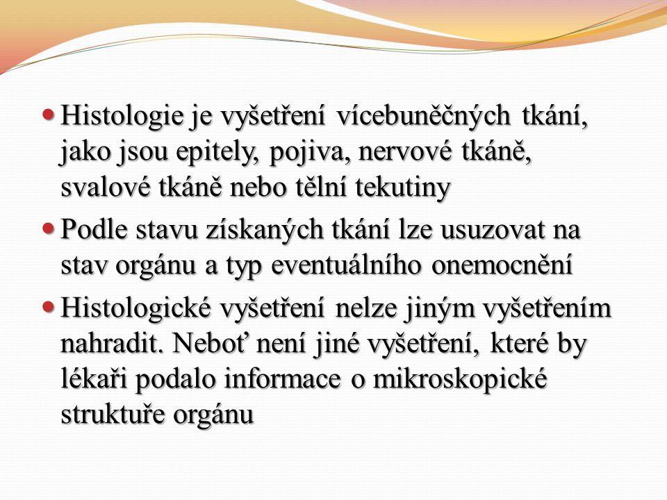 Histologie je vyšetření vícebuněčných tkání, jako jsou epitely, pojiva, nervové tkáně, svalové tkáně nebo tělní tekutiny
