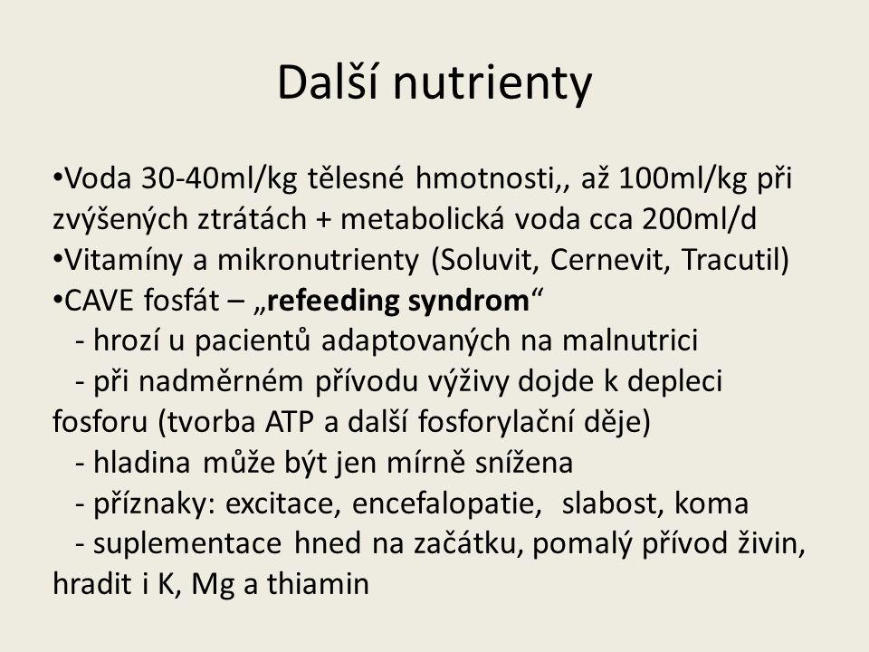 Další nutrienty Voda 30-40ml/kg tělesné hmotnosti,, až 100ml/kg při zvýšených ztrátách + metabolická voda cca 200ml/d.
