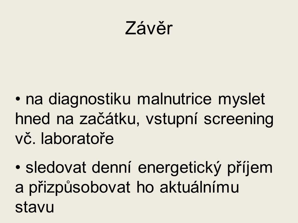 Závěr na diagnostiku malnutrice myslet hned na začátku, vstupní screening vč. laboratoře.