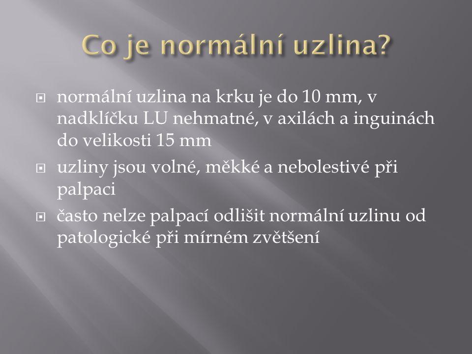 Co je normální uzlina normální uzlina na krku je do 10 mm, v nadklíčku LU nehmatné, v axilách a inguinách do velikosti 15 mm.