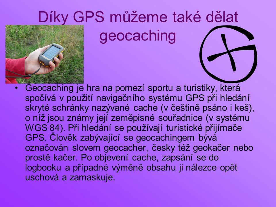 Díky GPS můžeme také dělat geocaching