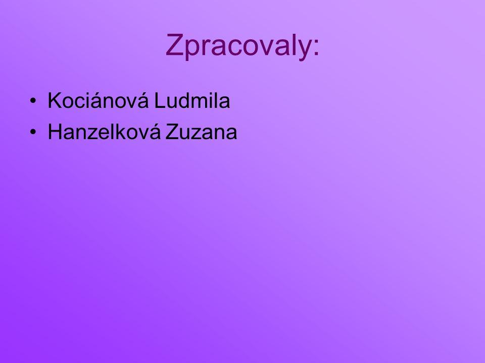 Zpracovaly: Kociánová Ludmila Hanzelková Zuzana