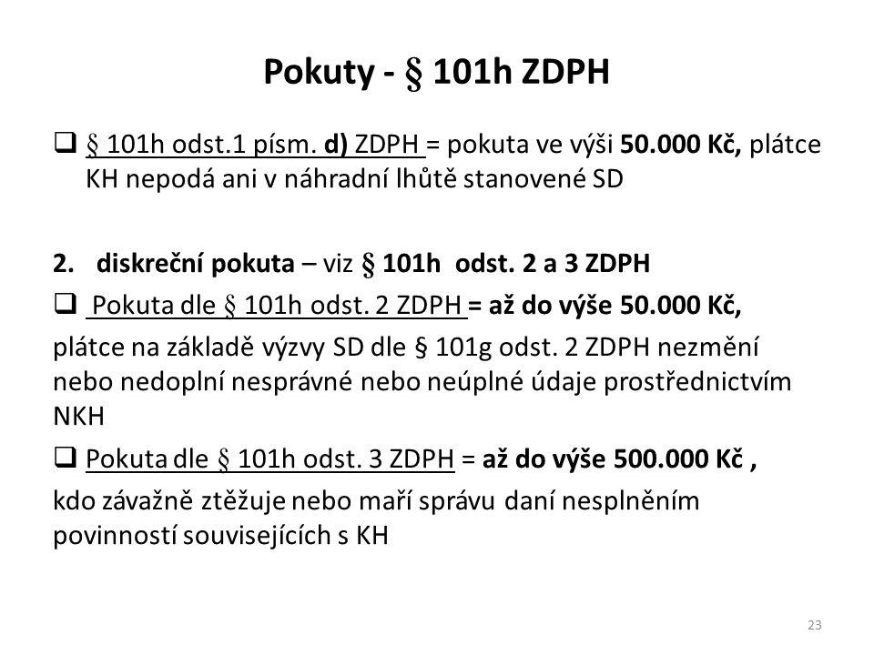 Pokuty - § 101h ZDPH § 101h odst.1 písm. d) ZDPH = pokuta ve výši 50.000 Kč, plátce KH nepodá ani v náhradní lhůtě stanovené SD.