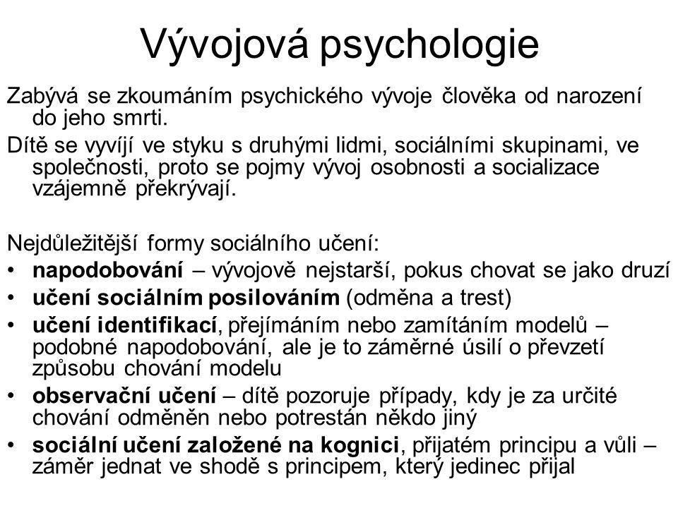 Vývojová psychologie Zabývá se zkoumáním psychického vývoje člověka od narození do jeho smrti.