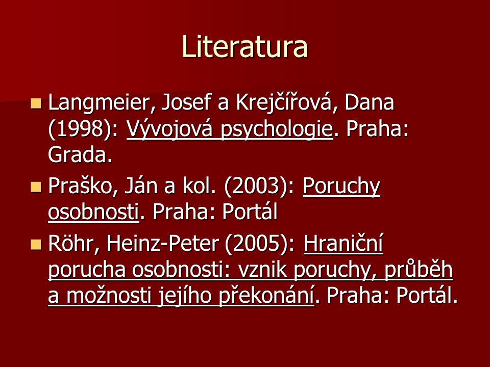 Literatura Langmeier, Josef a Krejčířová, Dana (1998): Vývojová psychologie. Praha: Grada.