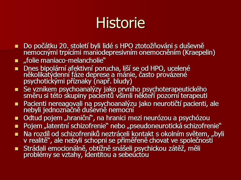 Historie Do počátku 20. století byli lidé s HPO ztotožňováni s duševně nemocnými trpícími maniodepresivním onemocněním (Kraepelin)