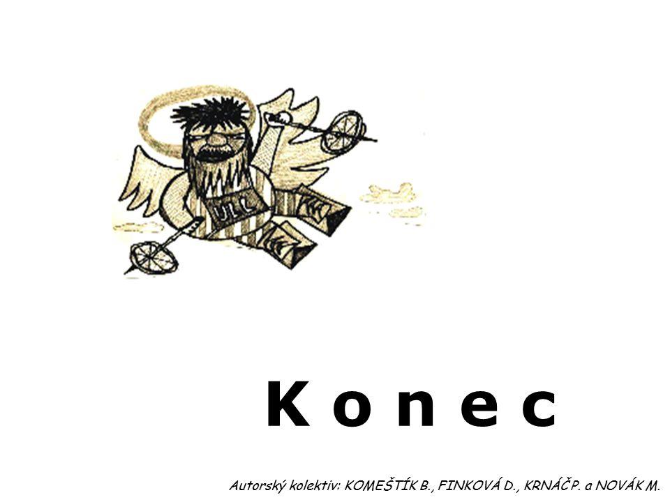 K o n e c Autorský kolektiv: KOMEŠTÍK B., FINKOVÁ D., KRNÁČ P. a NOVÁK M. 34