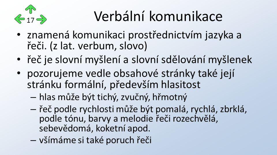 Verbální komunikace 17. znamená komunikaci prostřednictvím jazyka a řeči. (z lat. verbum, slovo) řeč je slovní myšlení a slovní sdělování myšlenek.