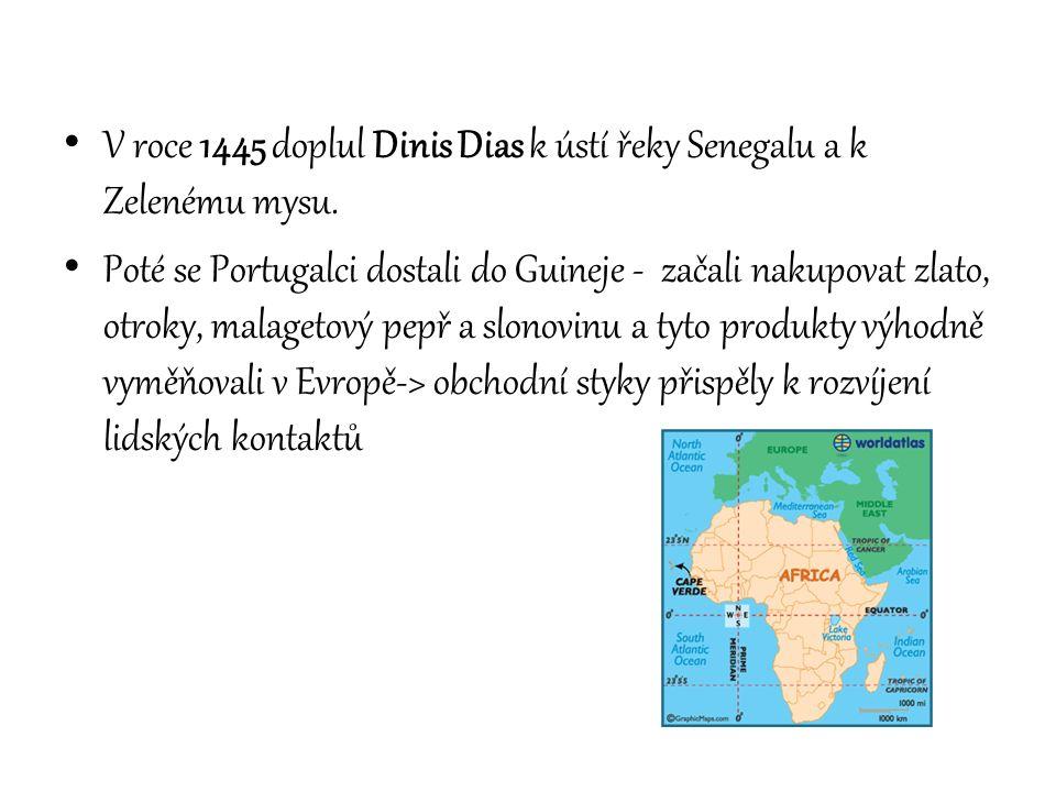 V roce 1445 doplul Dinis Dias k ústí řeky Senegalu a k Zelenému mysu.