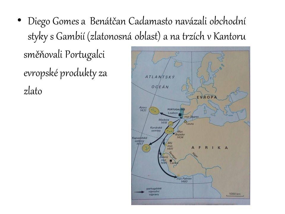 Diego Gomes a Benátčan Cadamasto navázali obchodní styky s Gambií (zlatonosná oblast) a na trzích v Kantoru