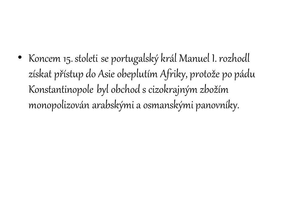 Koncem 15. stoleti se portugalský král Manuel I