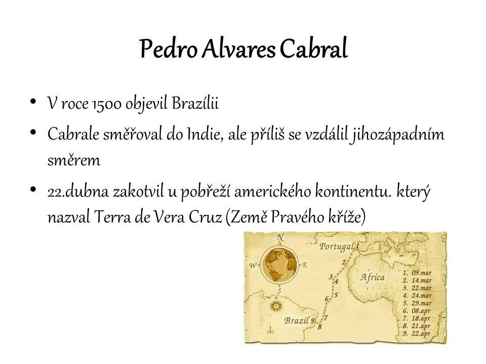 Pedro Alvares Cabral V roce 1500 objevil Brazílii