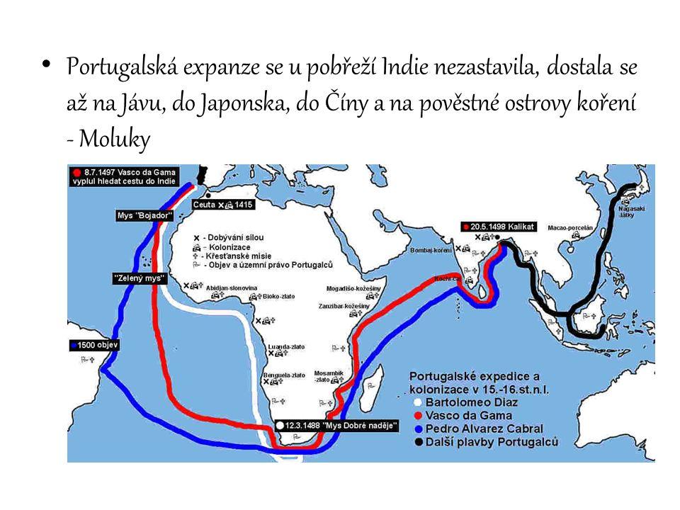 Portugalská expanze se u pobřeží Indie nezastavila, dostala se až na Jávu, do Japonska, do Číny a na pověstné ostrovy koření - Moluky