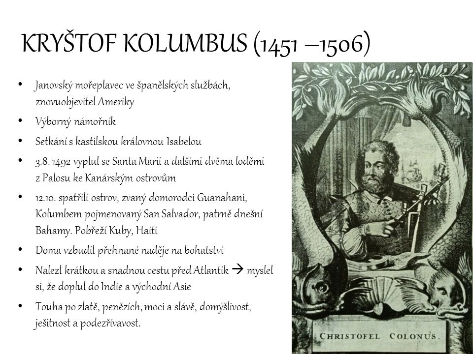 KRYŠTOF KOLUMBUS (1451 –1506) Janovský mořeplavec ve španělských službách, znovuobjevitel Ameriky. Výborný námořník.