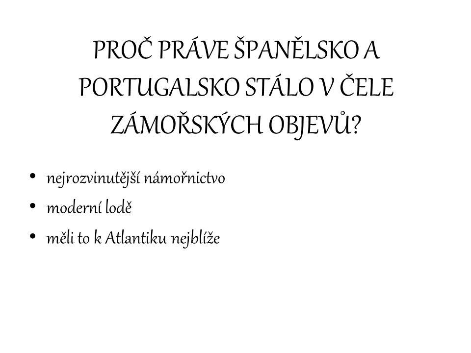 PROČ PRÁVE ŠPANĚLSKO A PORTUGALSKO STÁLO V ČELE ZÁMOŘSKÝCH OBJEVŮ