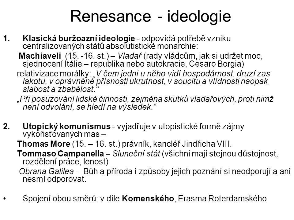 Renesance - ideologie Klasická buržoazní ideologie - odpovídá potřebě vzniku centralizovaných států absolutistické monarchie: